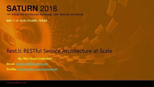 1Rest.li: RESTful Service Architecture at Scale SATURN 2018 14th Annual SEI Architecture Technology User Network Conferenc...