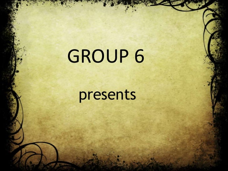 GROUP 6 presents