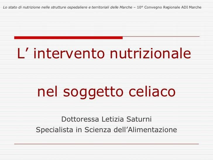 L' intervento nutrizionale  nel soggetto celiaco Lo stato di nutrizione nelle strutture ospedaliere e territoriali delle M...