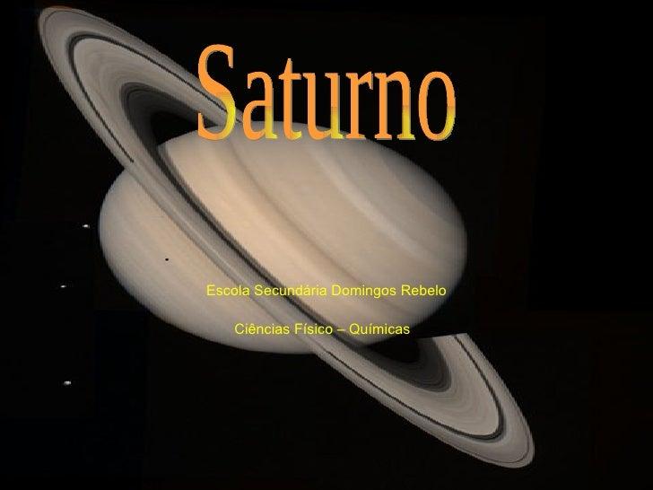 Escola Secundária Domingos Rebelo Ciências Físico – Químicas   Saturno