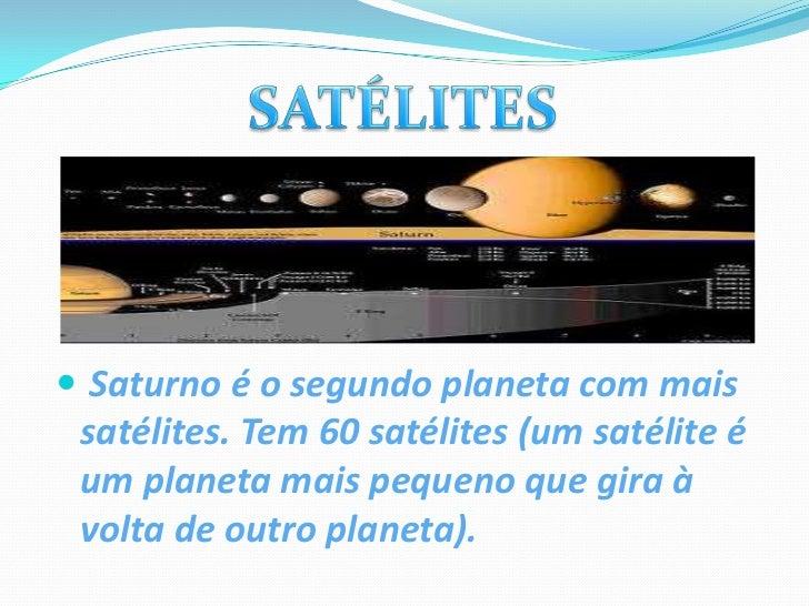  O tempo que Saturno leva a dar uma volta completa sobre si próprio são 378 dias (rotação).