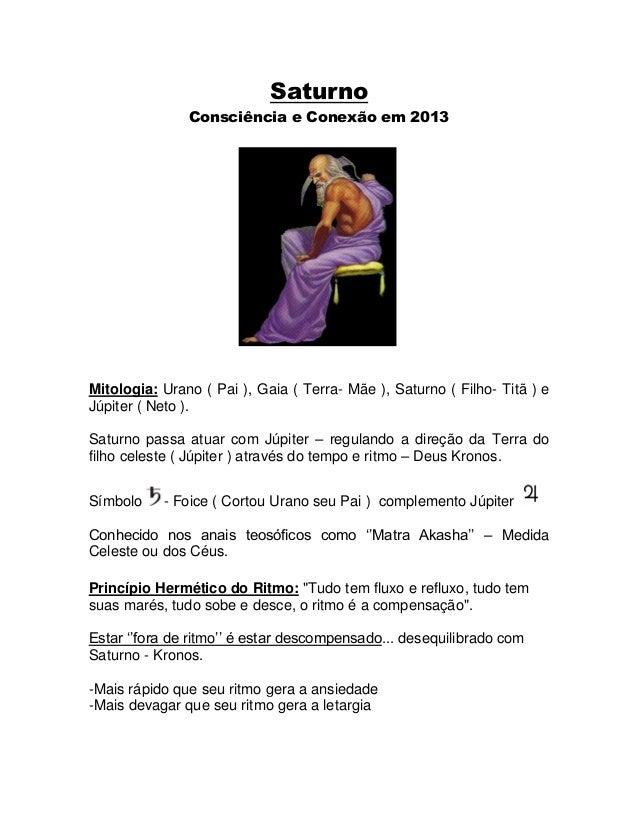 Saturno               Consciência e Conexão em 2013Mitologia: Urano ( Pai ), Gaia ( Terra- Mãe ), Saturno ( Filho- Titã ) ...