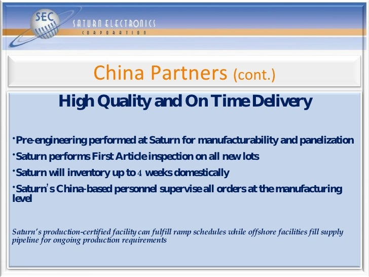<ul><li>High Quality and On Time Delivery </li></ul><ul><li>Pre-engineering performed at Saturn for manufacturability and ...