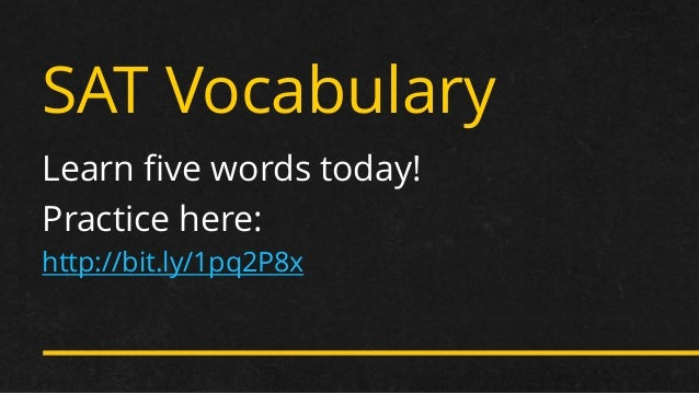 SAT Vocabulary  Learn five words today!  Practice here:  http://bit.ly/1pq2P8x