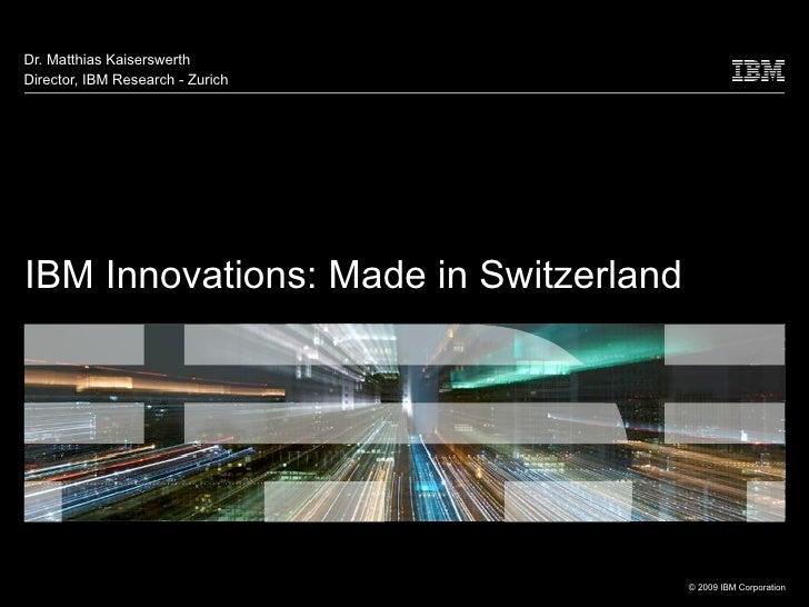 Dr. Matthias KaiserswerthDirector, IBM Research - ZurichIBM Innovations: Made in Switzerland                              ...