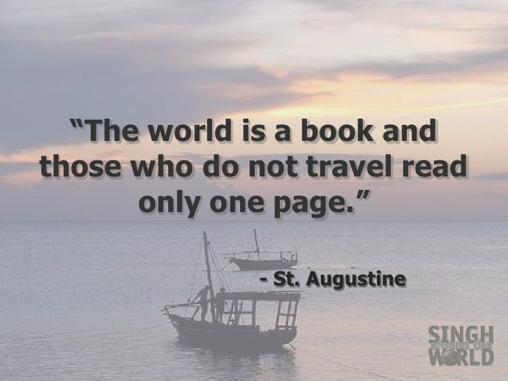 """The world is a book and      those who do not travel read only one page.""<br />					- St. Augustine<br />"