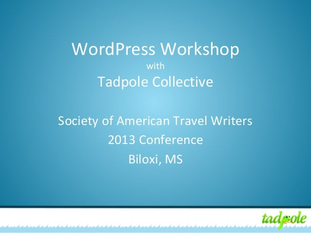 WordPress Workshop with  Tadpole Collective Society of American Travel Writers 2013 Conference Biloxi, MS