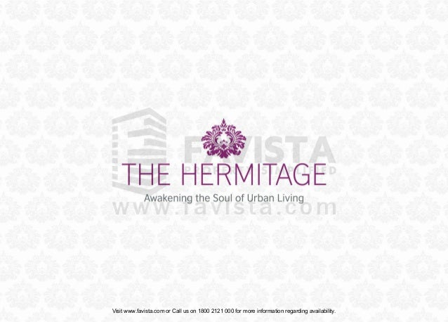• ~~~~~  ~~.~~  ~  THE HERMITAGE Awakening the Soul of Urban Living  Visit www.favista.com or Call us on 1800 2121 000 for...