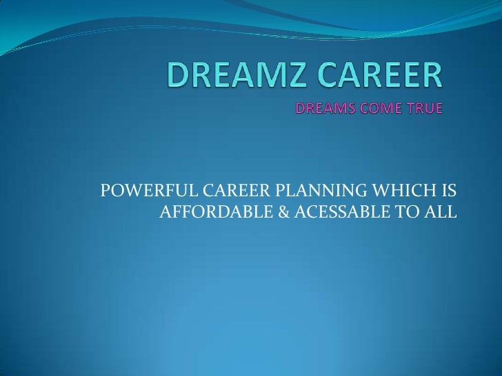 DREAMZ CAREERDREAMS COME TRUE<br />POWERFUL CAREER PLANNING WHICH IS AFFORDABLE & ACESSABLE TO ALL<br />