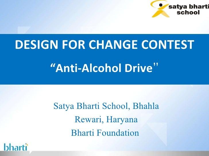 "DESIGN FOR CHANGE CONTEST "" Anti-Alcohol Drive "" Satya Bharti School, Bhahla Rewari, Haryana Bharti Foundation"