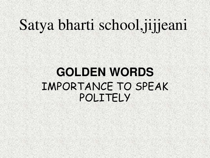 Satya bharti school,jijjeani      GOLDEN WORDS   IMPORTANCE TO SPEAK        POLITELY