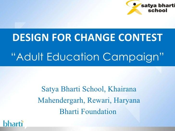 "DESIGN FOR CHANGE CONTEST "" Adult Education Campaign"" Satya Bharti School, Khairana Mahendergarh, Rewari, Haryana Bharti F..."