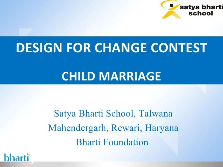 DESIGN FOR CHANGE CONTEST CHILD MARRIAGE Satya Bharti School, Talwana Mahendergarh, Rewari, Haryana Bharti Foundation