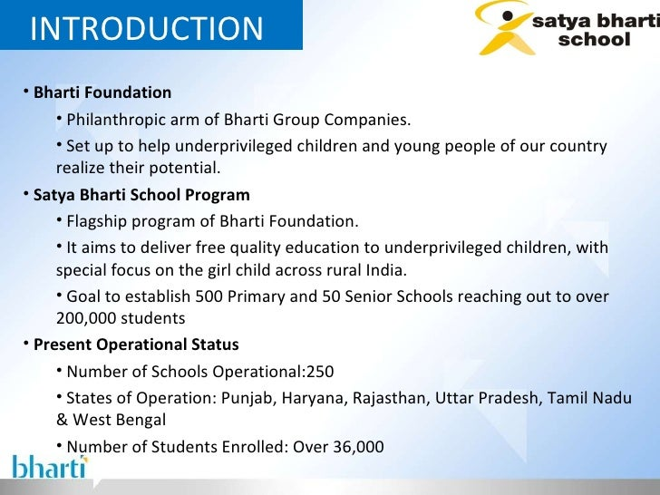 INTRODUCTION  <ul><li>Bharti Foundation </li></ul><ul><ul><li>Philanthropic arm of Bharti Group Companies. </li></ul></ul>...
