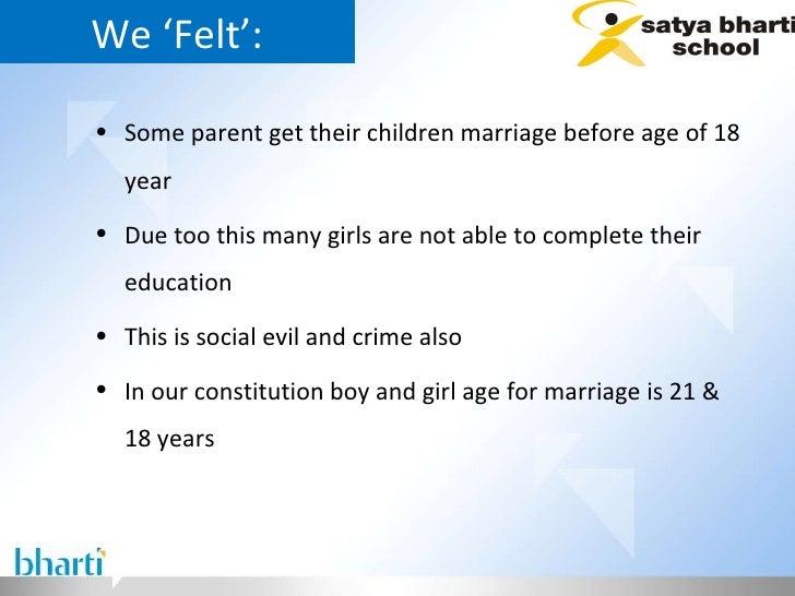 We 'Felt': <ul><li>Some parent get their children marriage before age of 18 year  </li></ul><ul><li>Due too this many girl...