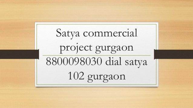 Satya commercial project gurgaon 8800098030 dial satya 102 gurgaon