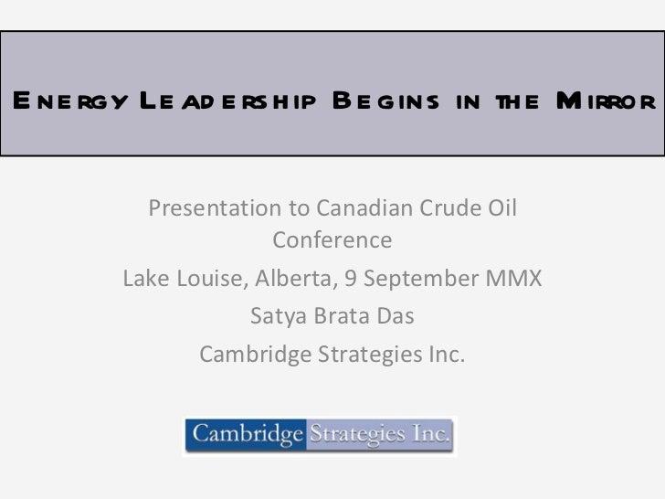 Presentation to Canadian Crude Oil Conference Lake Louise, Alberta, 9 September MMX Satya Brata Das Cambridge Strategies I...