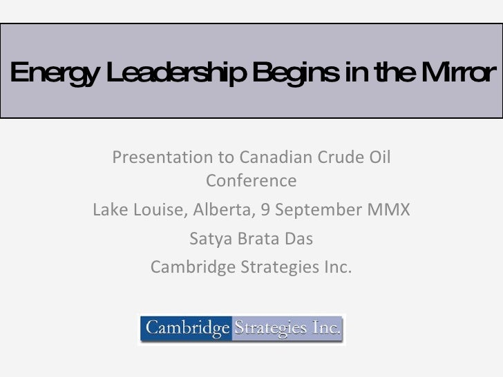 Presentation to Canadian Crude Oil Conference Lake Louise, Alberta, 9 September MMX Satya Brata Das Cambridge Strategies I...