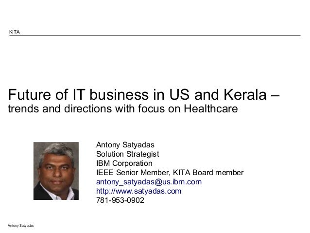 Antony Satyadas Future of IT business in US and Kerala – trends and directions with focus on Healthcare KITA Antony Satyad...