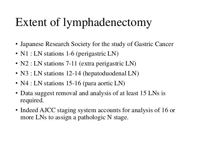 Extent of lymphadenectomy • Japanese Research Society for the study of Gastric Cancer • N1 : LN stations 1-6 (perigastric ...