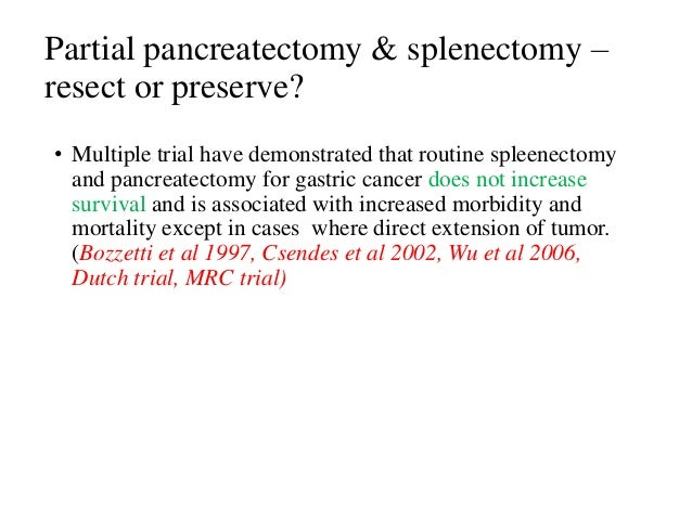 Partial pancreatectomy & splenectomy – resect or preserve? • Multiple trial have demonstrated that routine spleenectomy an...