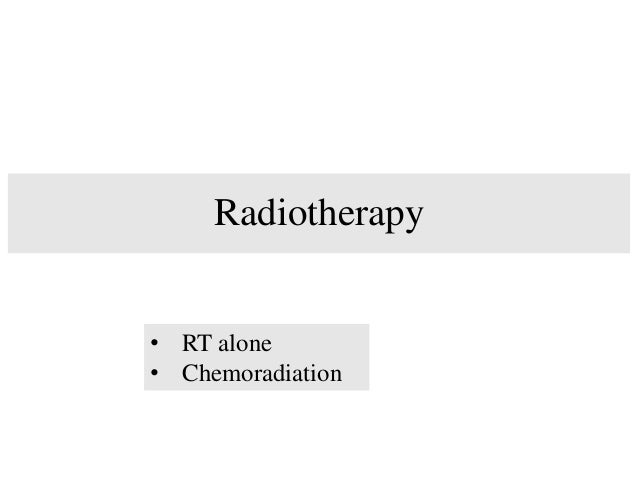 Radiotherapy • RT alone • Chemoradiation