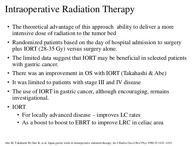 • The theoretical advantage of this approach ability to deliver a more intensive dose of radiation to the tumor bed • Rand...