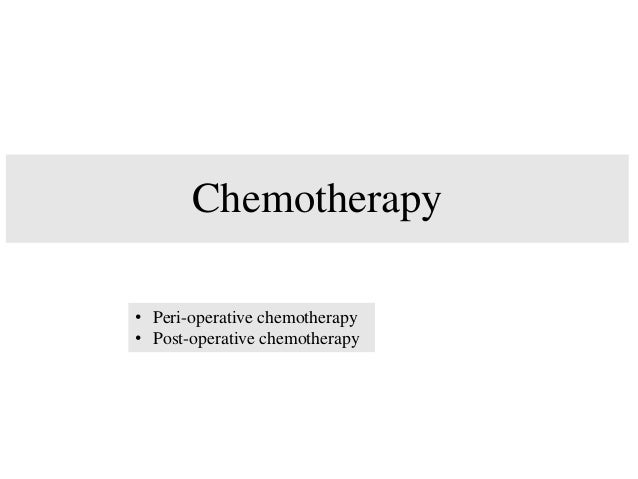 Pre-operative Chemotherapy: Advantages • Tumour downsizing prior to surgery • Increase rate of curative (R0) resection* • ...