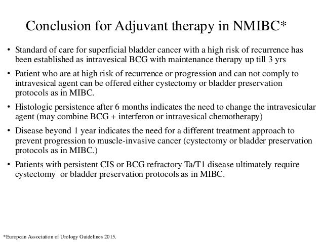 Conclusion for Adjuvant therapy in NMIBC* • Standard of care for superficial bladder cancer with a high risk of recurrence...