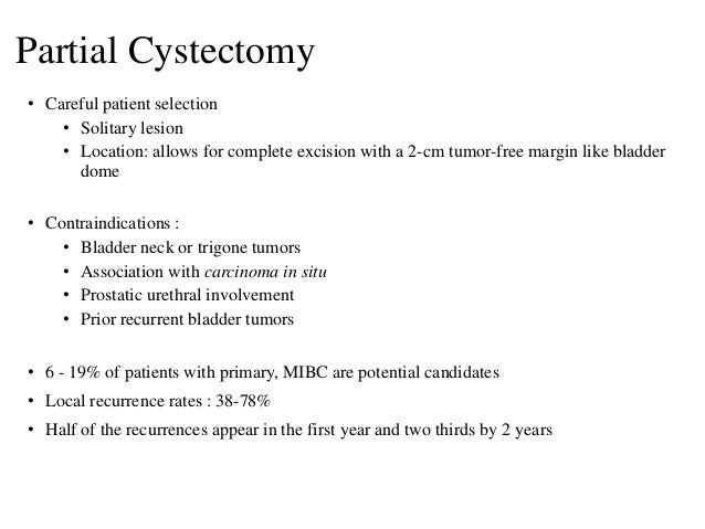 Partial Cystectomy • Careful patient selection • Solitary lesion • Location: allows for complete excision with a 2-cm tumo...