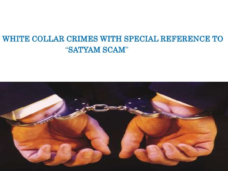 """WHITE COLLAR CRIMES WITH SPECIAL REFERENCE TO            """"SATYAM SCAM"""""""