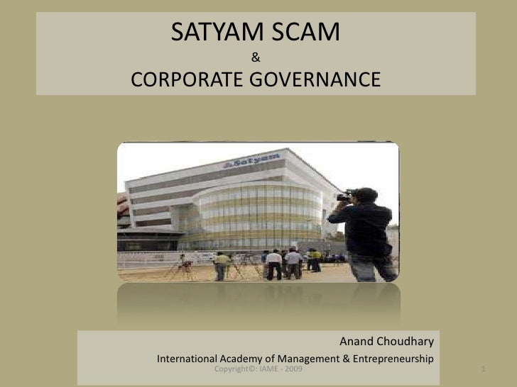 SATYAM SCAM                       & CORPORATE GOVERNANCE                                            Anand Choudhary   Inte...