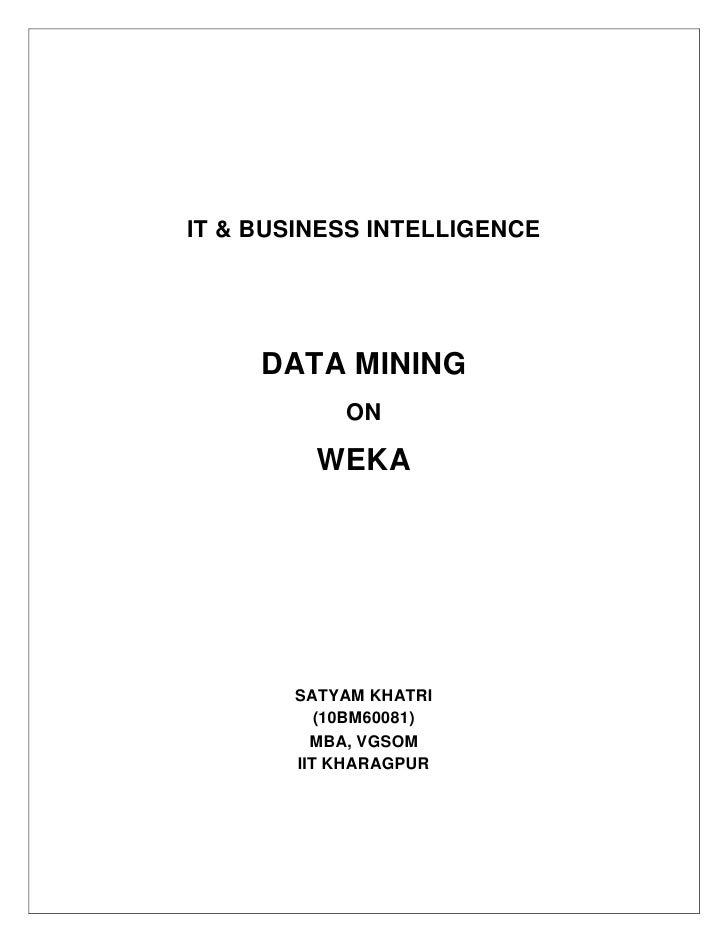 IT & BUSINESS INTELLIGENCE     DATA MINING            ON         WEKA       SATYAM KHATRI          (10BM60081)         MBA...