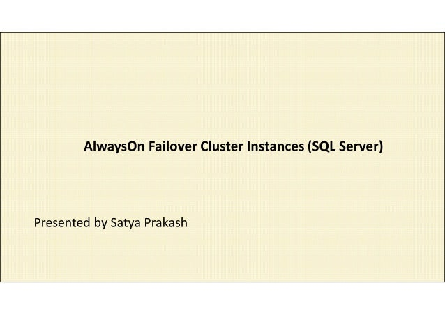 A| ways0n Failover Cluster Instances (SQL Server)  Presented by Satya Prakash