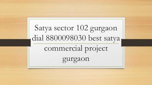 Satya sector 102 gurgaon dial 8800098030 best satya commercial project gurgaon