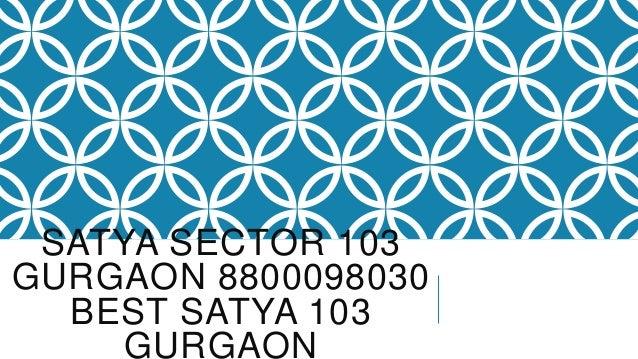 SATYA SECTOR 103 GURGAON 8800098030 BEST SATYA 103 GURGAON