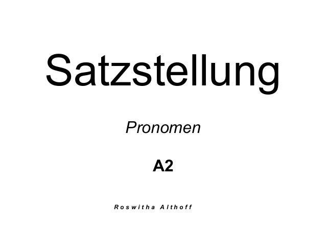 Satzstellung Pronomen A2 R o s w i t h a A l t h o f f
