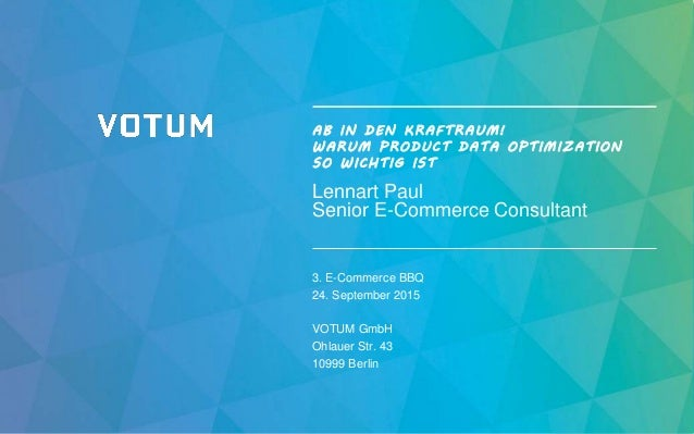 AB IN DEN KRAFTRAUM! WARUM PRODUCT DATA OPTIMIZATION SO WICHTIG IST Lennart Paul Senior E-Commerce Consultant 3. E-Commerc...