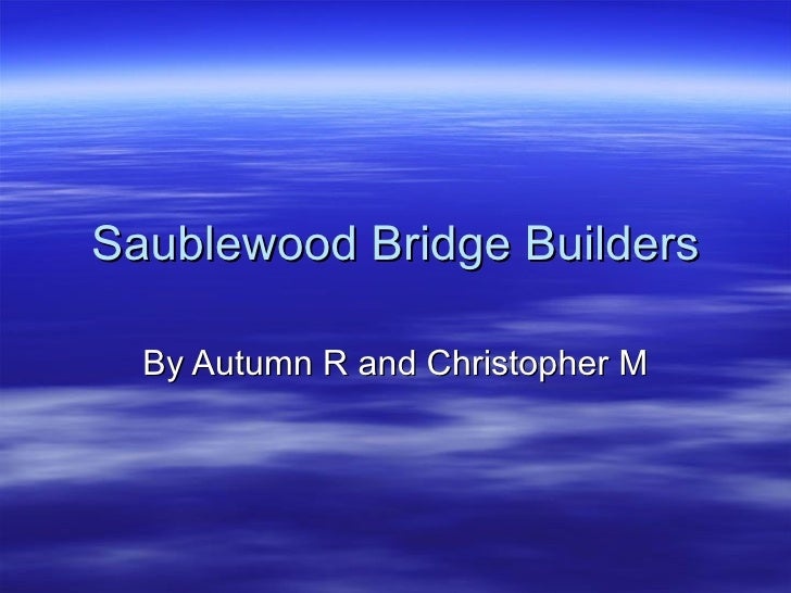 Saublewood Bridge Builders By Autumn R and Christopher M