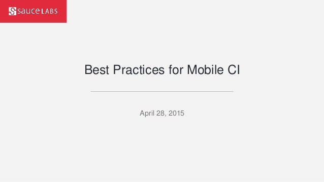 Best Practices for Mobile CI April 28, 2015