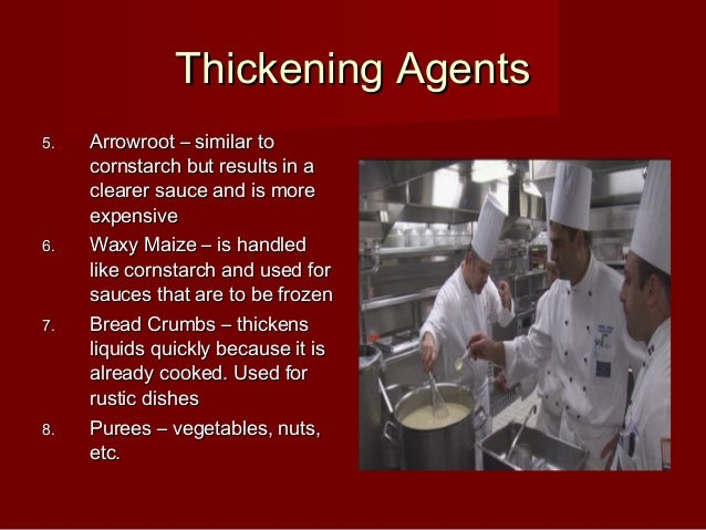 Thickening AgentsThickening Agents 5.5. Arrowroot – similar toArrowroot – similar to cornstarch but results in acornstarch...