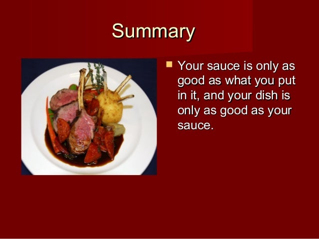 SummarySummary  Your sauce is only asYour sauce is only as good as what you putgood as what you put in it, and your dish ...