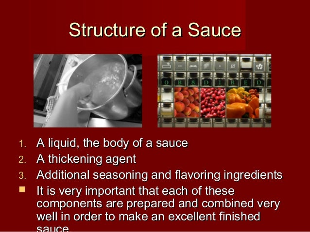Structure of a SauceStructure of a Sauce 1.1. A liquid, the body of a sauceA liquid, the body of a sauce 2.2. A thickening...