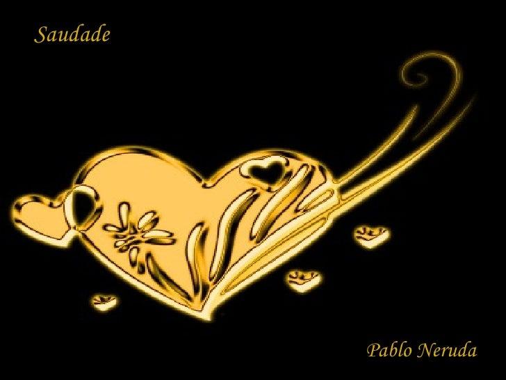 Saudade Pablo Neruda