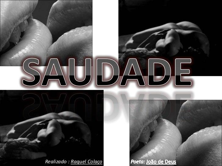 SAUDADE<br />Poeta: João de Deus<br />Realizado : Raquel Colaço <br />