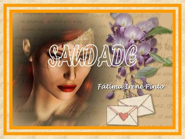 SAUDADE  Fátima Irene Pinto