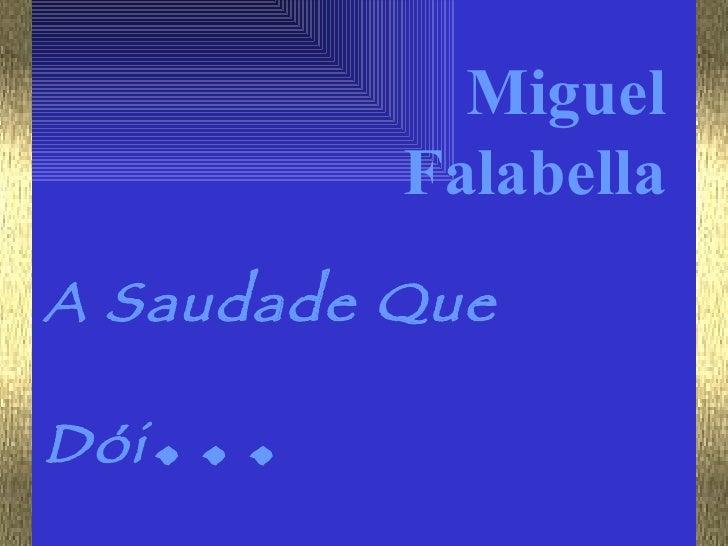 A Saudade Que Dói ... Miguel Falabella