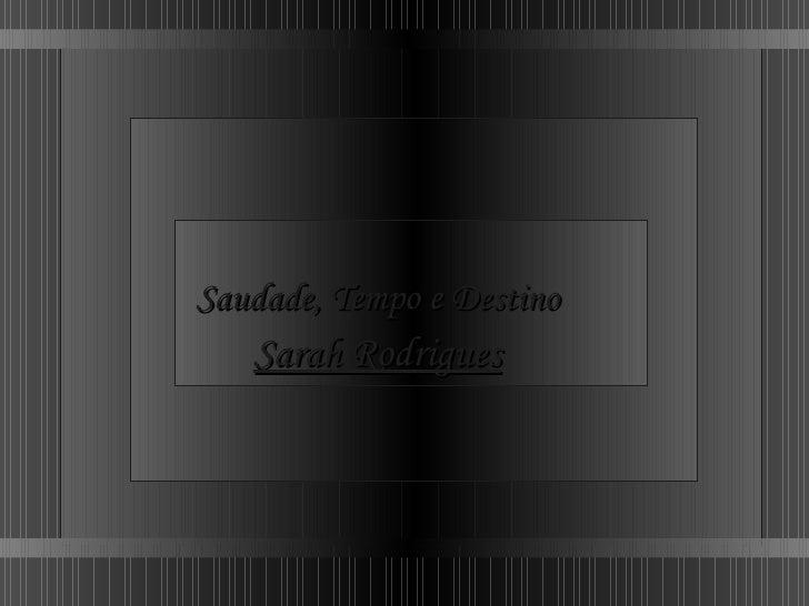 Saudade, Tempo e Destino Sarah Rodrigues