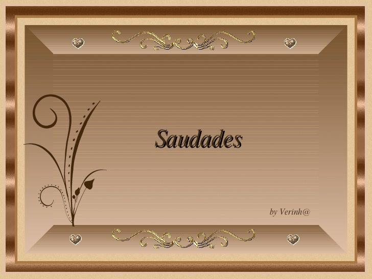 Saudades by Verinh@