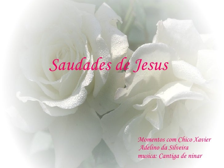 Saudades de Jesus Momentos com Chico Xavier  Adelino da Silveira musica: Cantiga de ninar